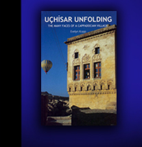 Uchisar Unfolding. The Many Faces of a Cappadocian Village.
